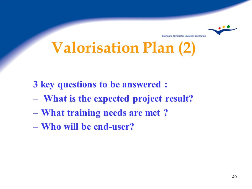 Valorisation Plan (2) 3 key questions to be answered :