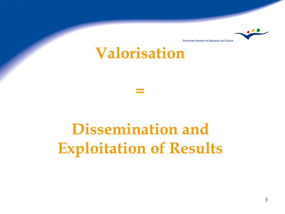 Valorisation = Dissemination and Exploitation of Results