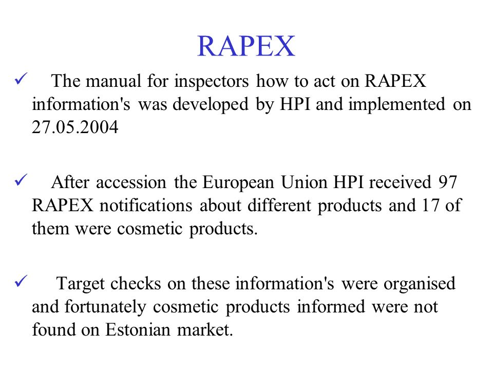 RAPEX The manual for inspectors how to act on RAPEX information s was developed by HPI and implemented on 27.05.2004.
