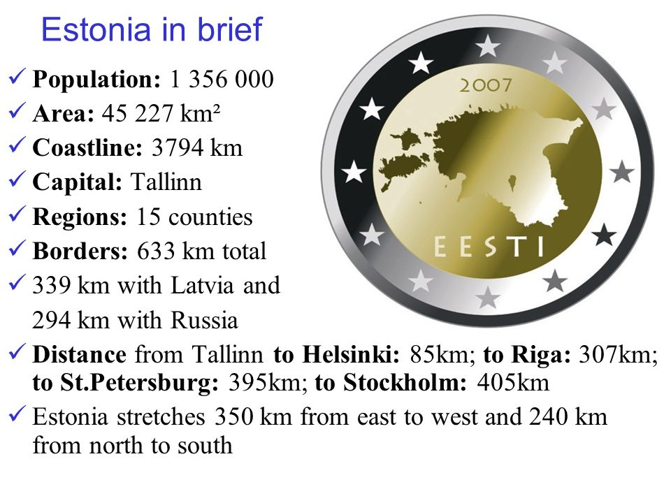 Estonia in brief Population: 1 356 000 Area: 45 227 km²