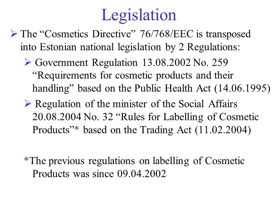 LegislationThe Cosmetics Directive 76/768/EEC is transposed into Estonian national legislation by 2 Regulations:
