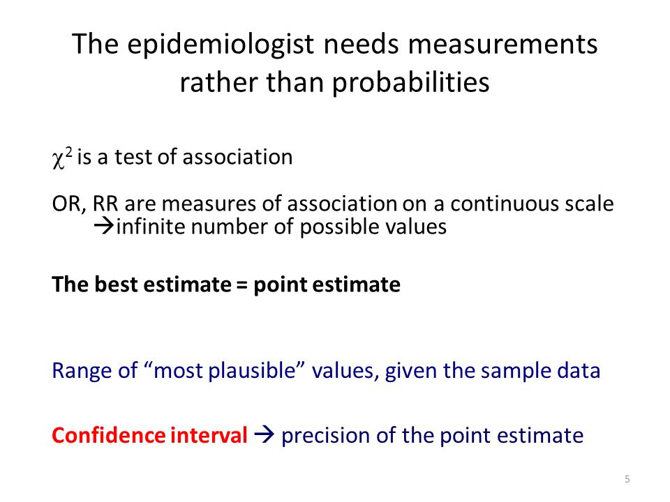 The epidemiologist needs measurements rather than probabilities