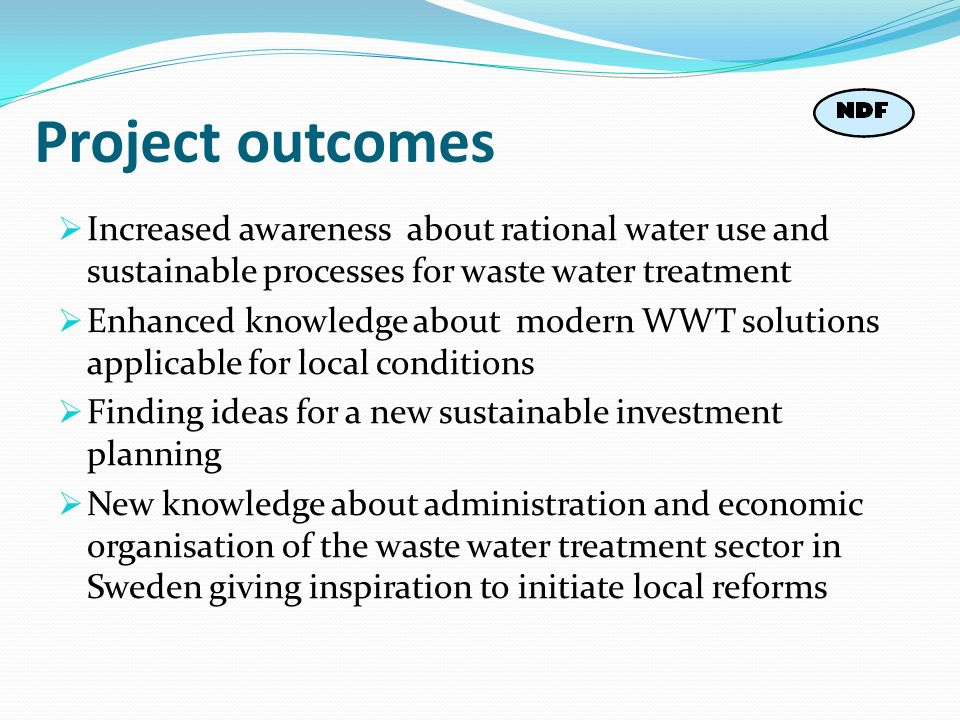 Project outcomes Increased awareness about rational water use and sustainable processes for waste water treatment.