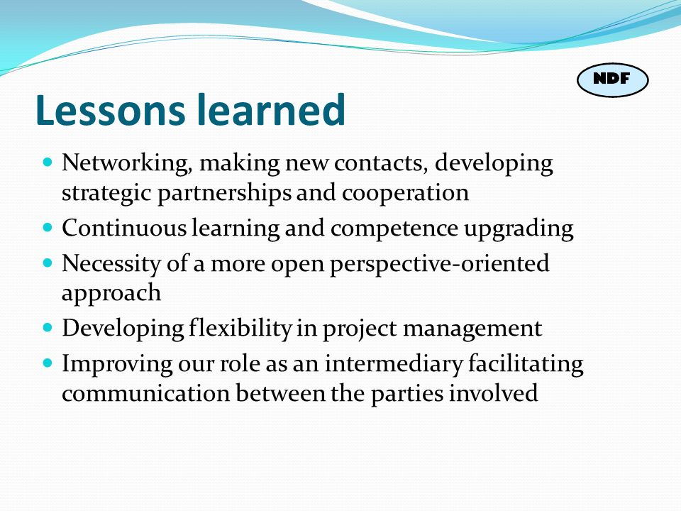 Lessons learned Networking, making new contacts, developing strategic partnerships and cooperation.