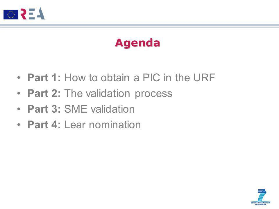 Agenda Part 1: How to obtain a PIC in the URF. Part 2: The validation process. Part 3: SME validation.