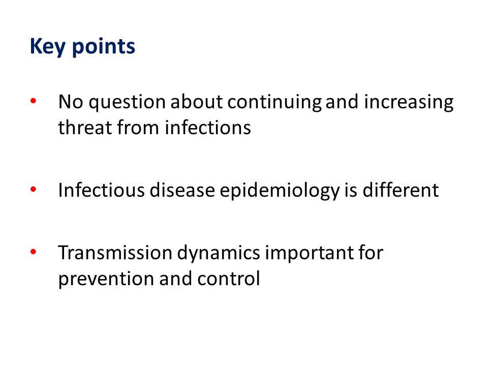Key points No question about continuing and increasing threat from infections. Infectious disease epidemiology is different.