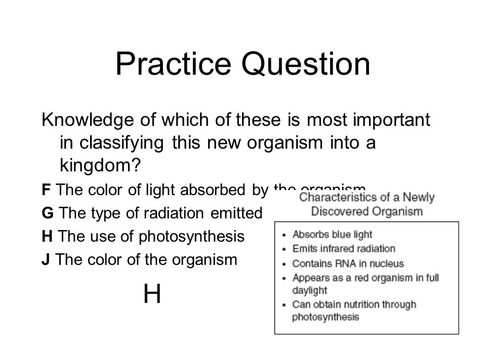 Practice Question Knowledge of which of these is most important in classifying this new organism into a kingdom