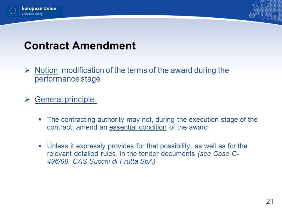 Contract Amendment Notion: modification of the terms of the award during the performance stage. General principle: