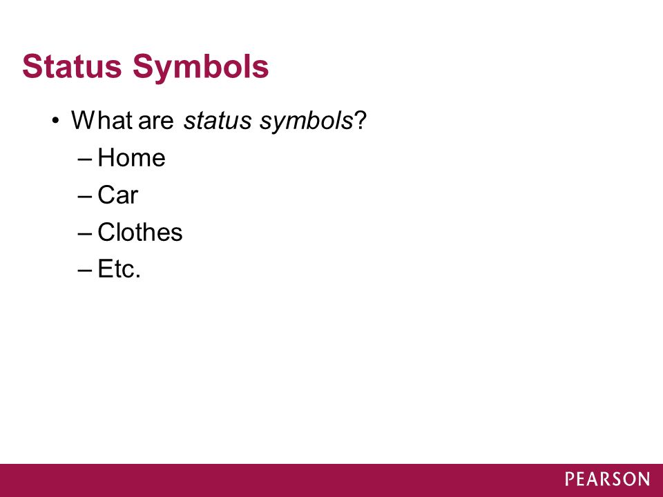 Status Symbols What are status symbols Home Car Clothes Etc.