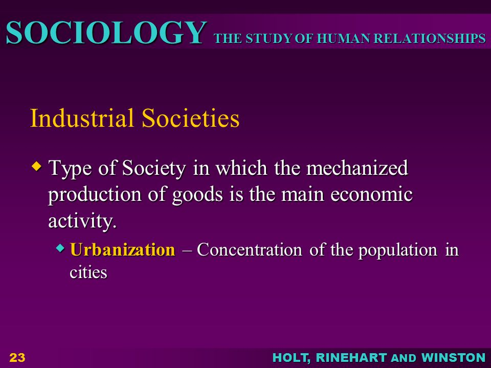 Industrial Societies Type of Society in which the mechanized production of goods is the main economic activity.