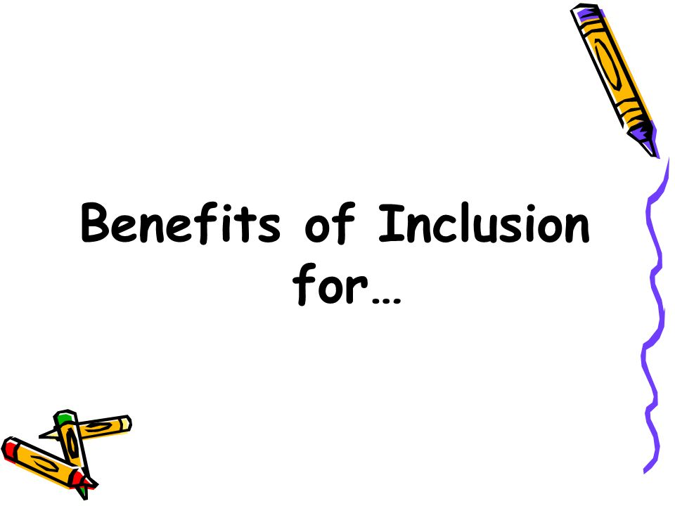 Benefits of Inclusion for…