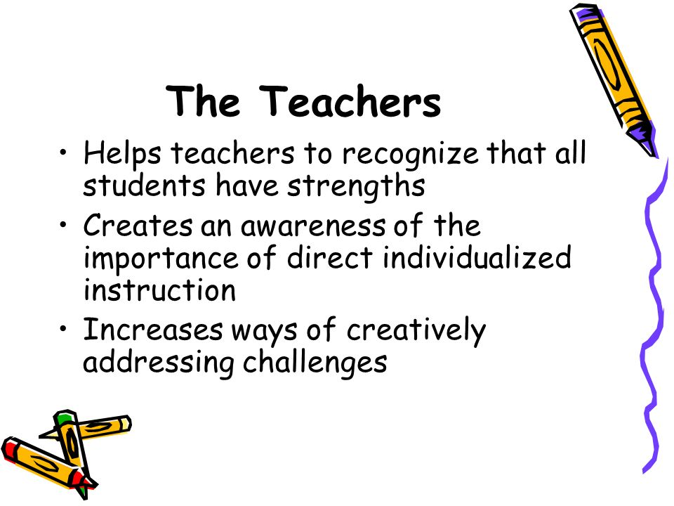 The Teachers Helps teachers to recognize that all students have strengths.