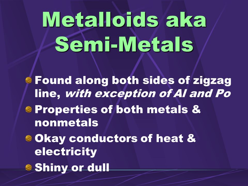 Metalloids aka Semi-Metals