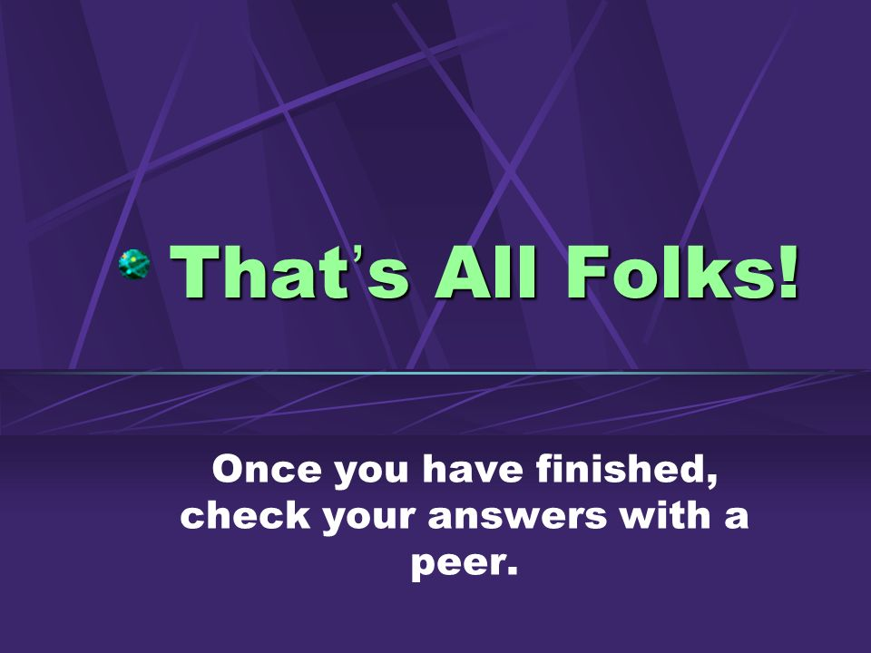Once you have finished, check your answers with a peer.