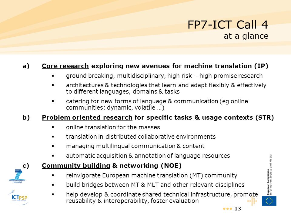 FP7-ICT Call 4 at a glance Core research exploring new avenues for machine translation (IP)