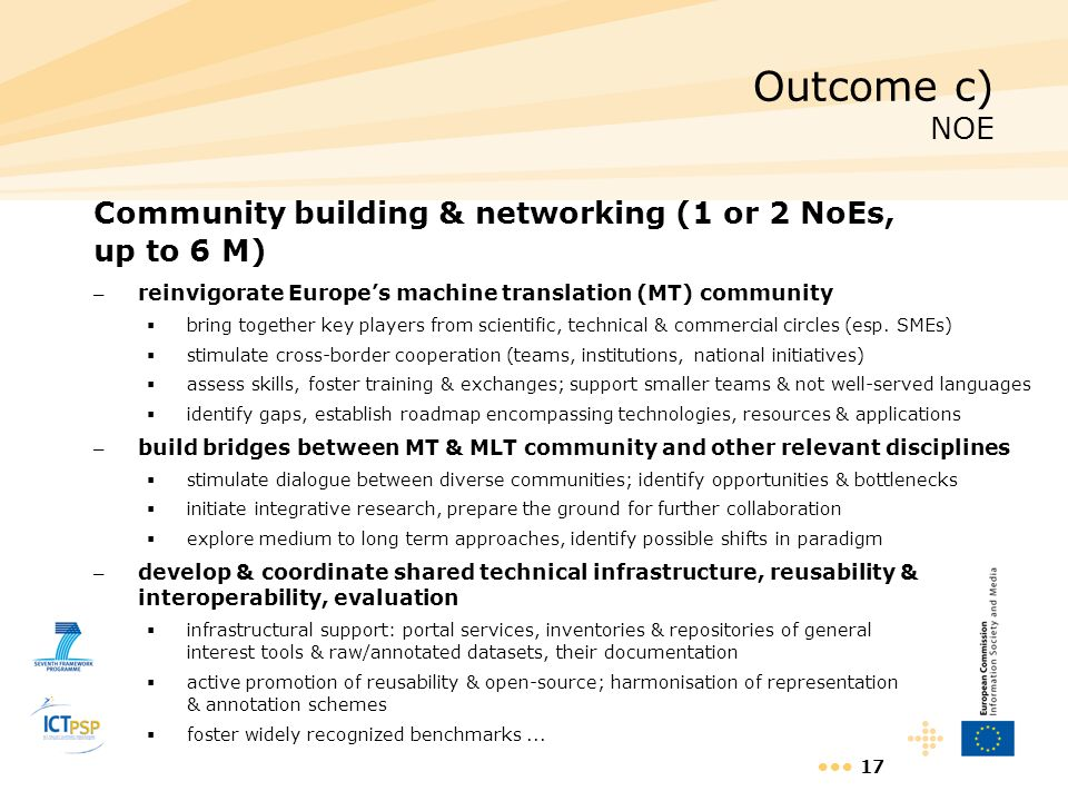Outcome c) NOECommunity building & networking (1 or 2 NoEs, up to 6 M) reinvigorate Europe's machine translation (MT) community.