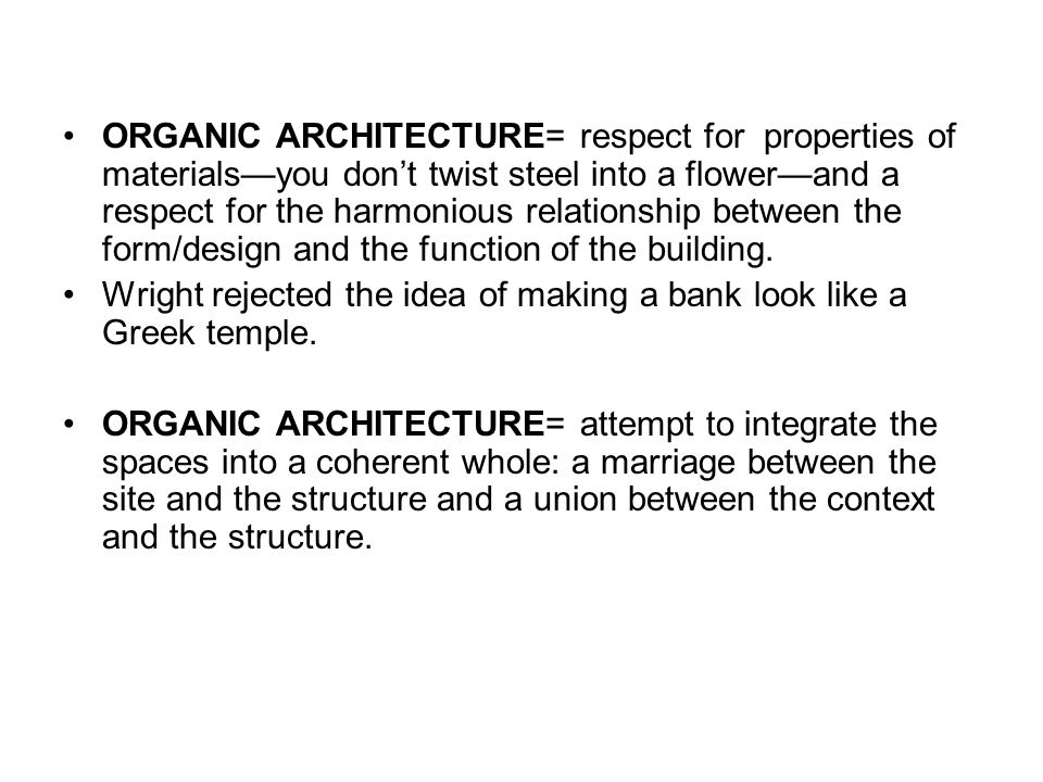 5 ORGANIC ARCHITECTURE Respect For Properties Of Materials You Dont Twist Steel Into A Flower And The Harmonious Relationship Between