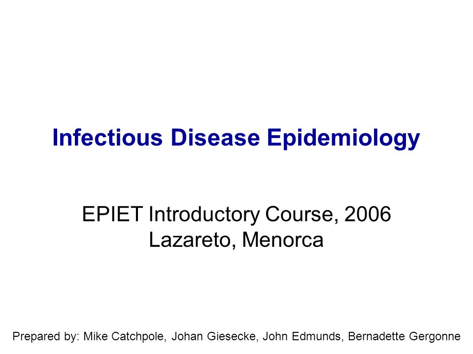 Infectious Disease Epidemiology EPIET Introductory Course, 2006 Lazareto, Menorca