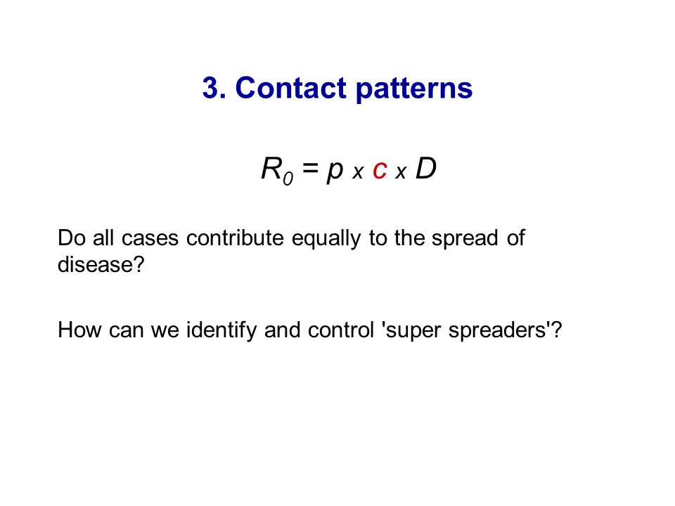 3. Contact patterns R0 = p x c x D