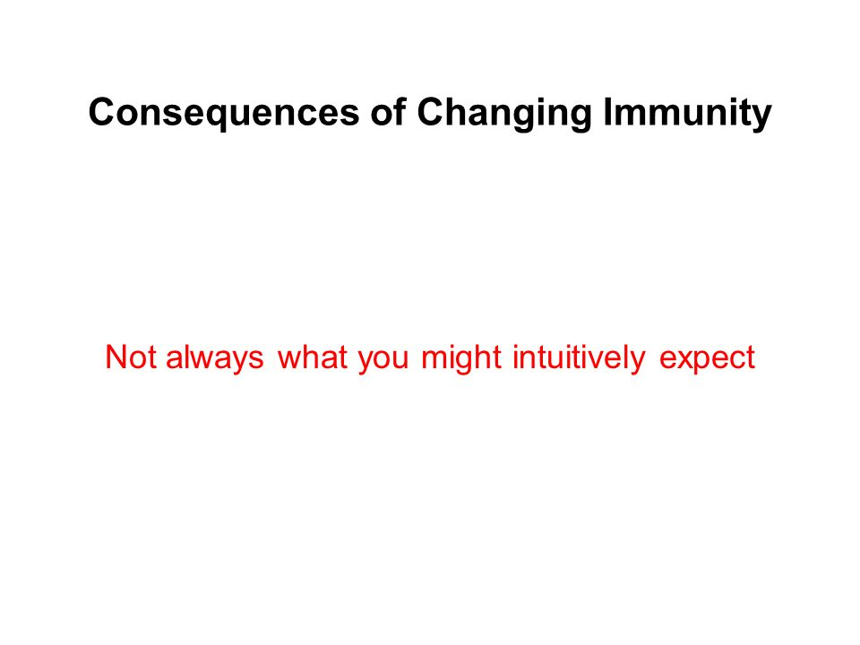 Consequences of Changing Immunity
