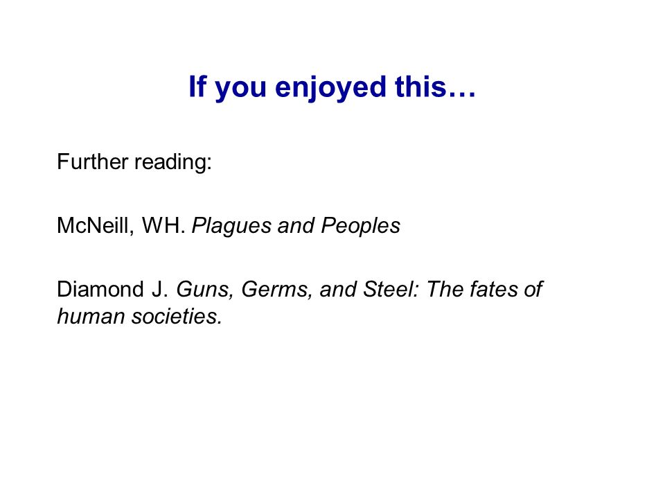 If you enjoyed this… Further reading: McNeill, WH. Plagues and Peoples