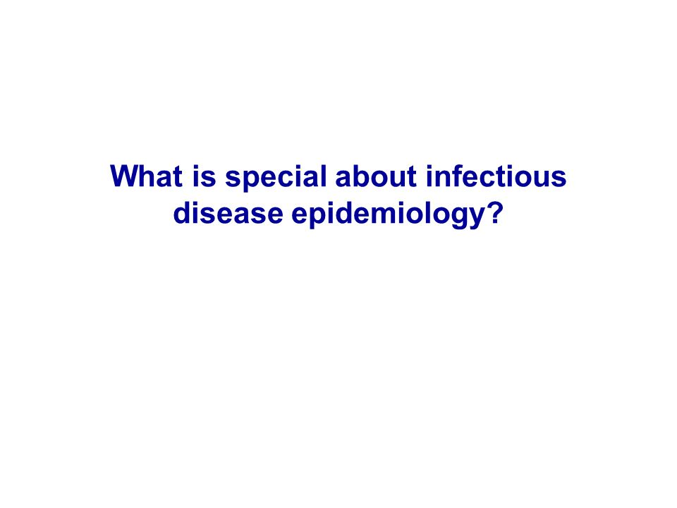 What is special about infectious disease epidemiology