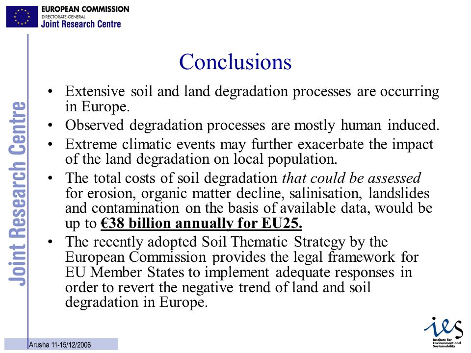 Conclusions Extensive soil and land degradation processes are occurring in Europe. Observed degradation processes are mostly human induced.
