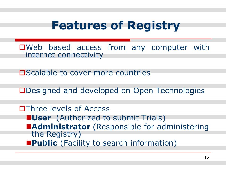 Features of Registry Web based access from any computer with internet connectivity. Scalable to cover more countries.