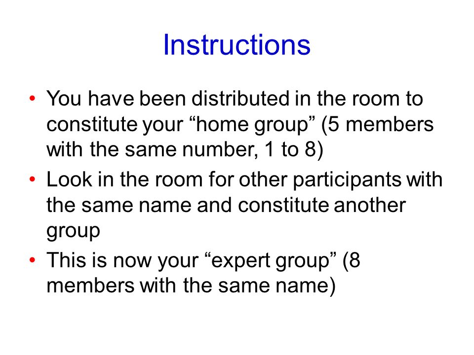 Instructions You have been distributed in the room to constitute your home group (5 members with the same number, 1 to 8)
