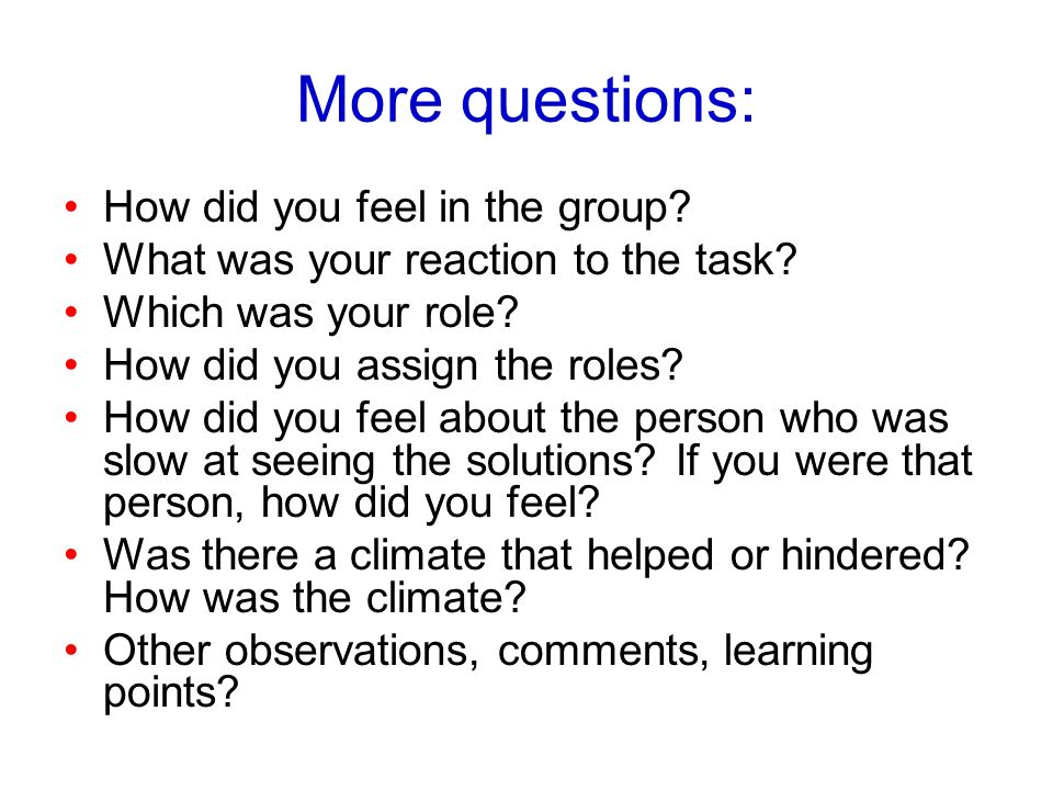 More questions: How did you feel in the group