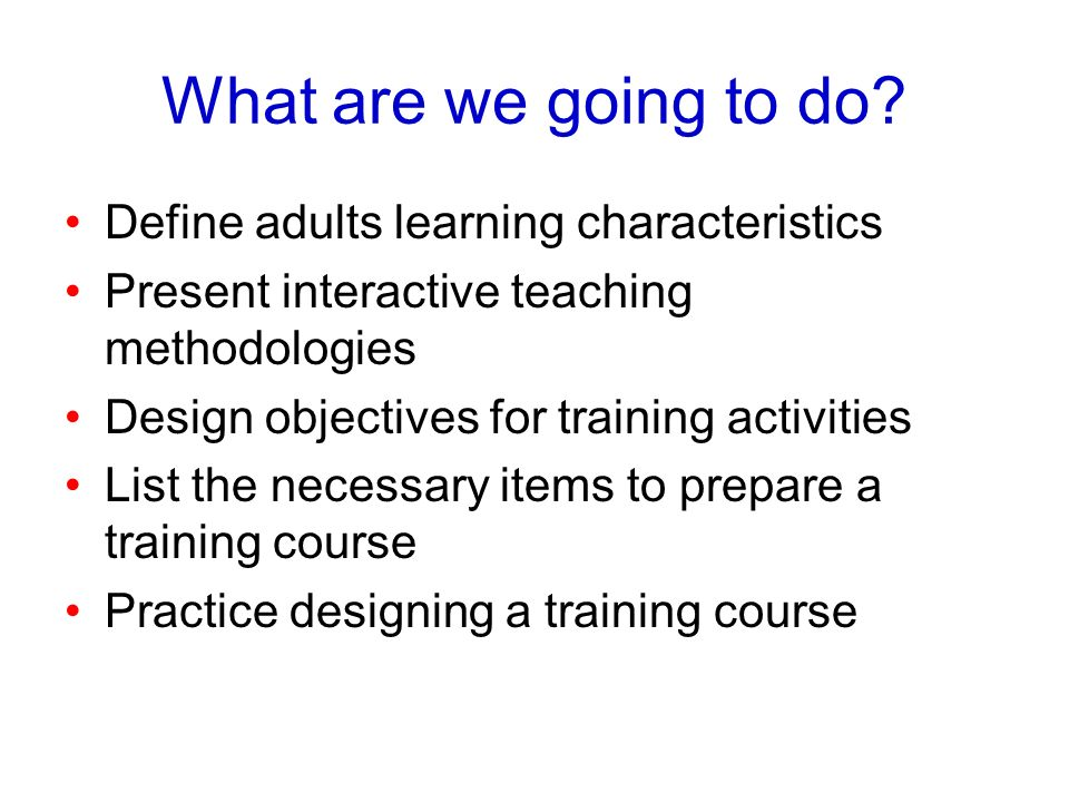 What are we going to do Define adults learning characteristics