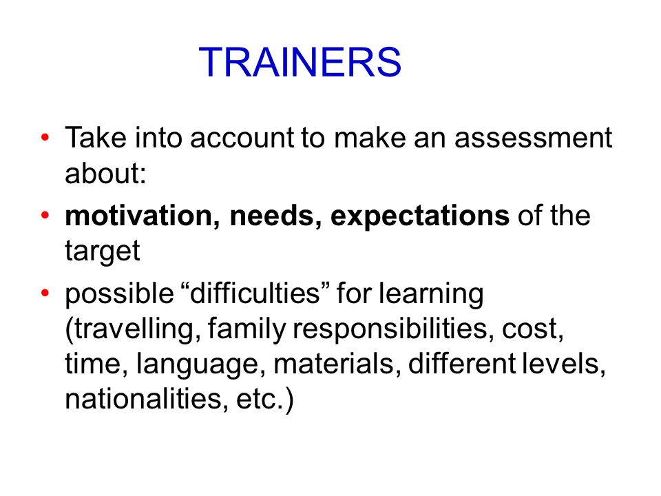TRAINERS Take into account to make an assessment about: