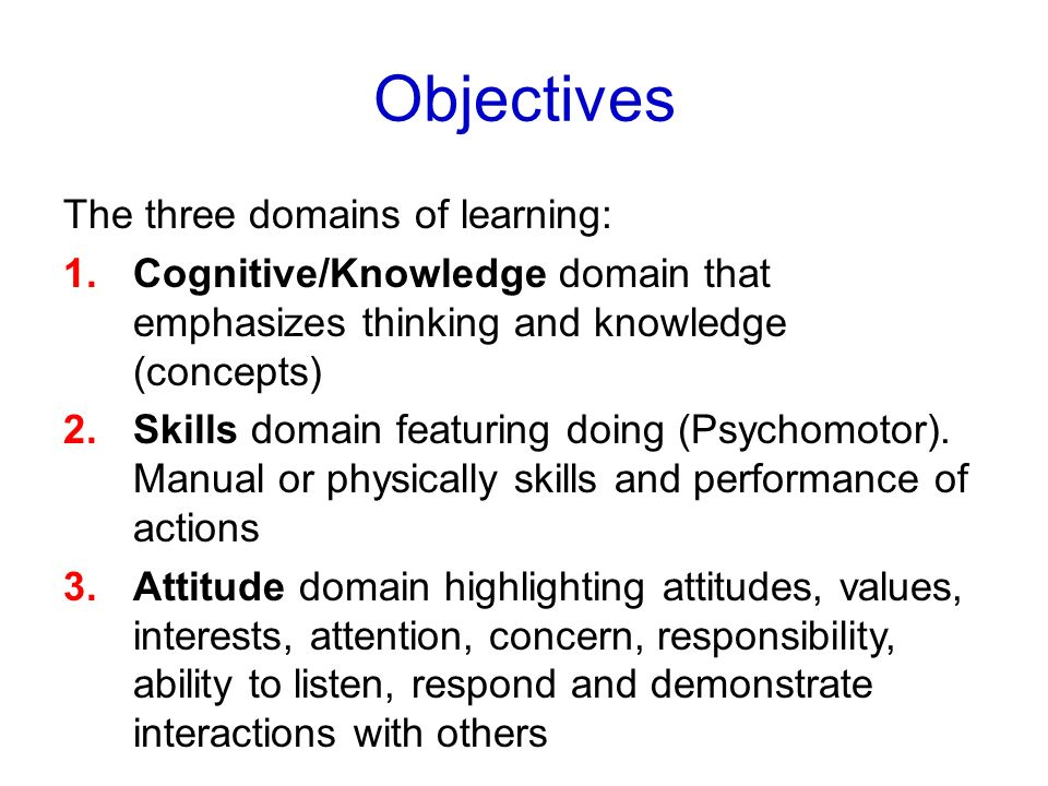 Objectives The three domains of learning: