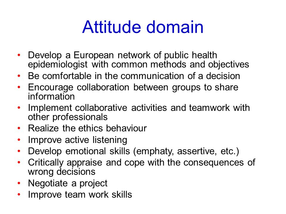 Attitude domain Develop a European network of public health epidemiologist with common methods and objectives.