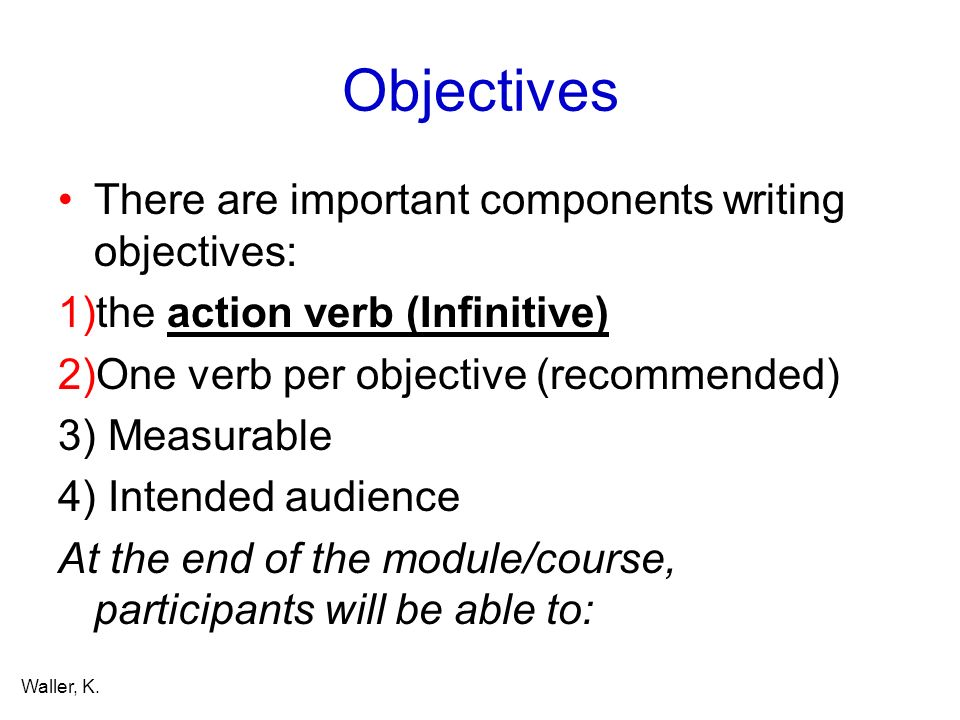 Objectives There are important components writing objectives: