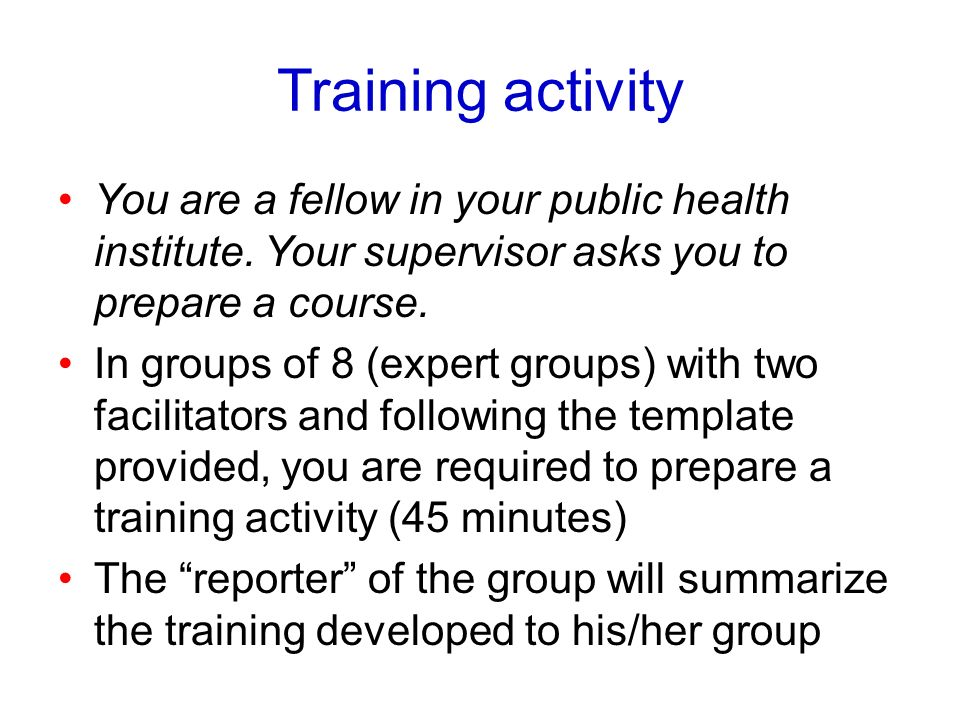 Training activity You are a fellow in your public health institute. Your supervisor asks you to prepare a course.
