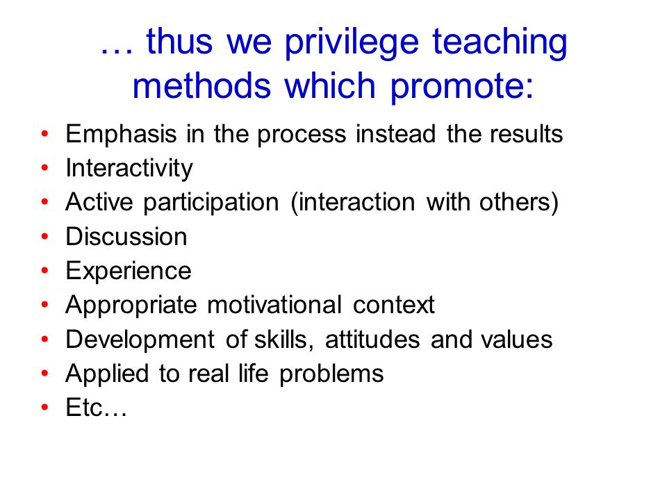 … thus we privilege teaching methods which promote: