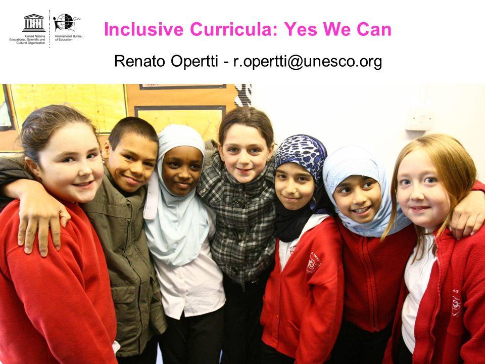 Inclusive Curricula: Yes We Can Renato Opertti - r.opertti@unesco.org