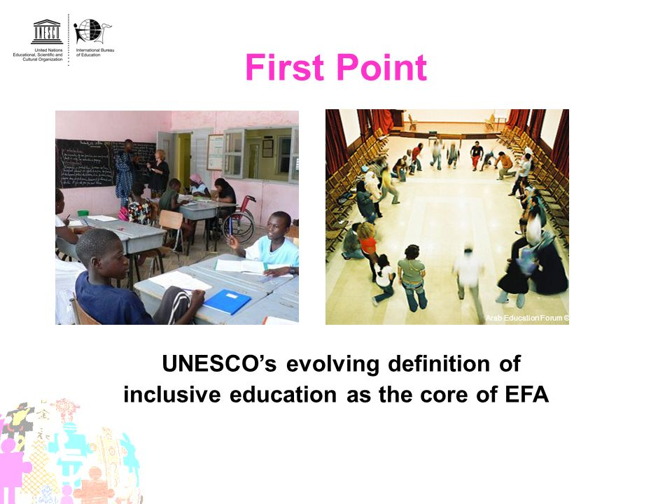First Point UNESCO's evolving definition of inclusive education as the core of EFA
