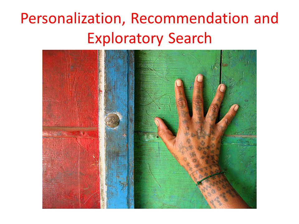Personalization, Recommendation and Exploratory Search