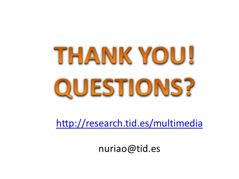 THANK YOU! QUESTIONS http://research.tid.es/multimedia nuriao@tid.es