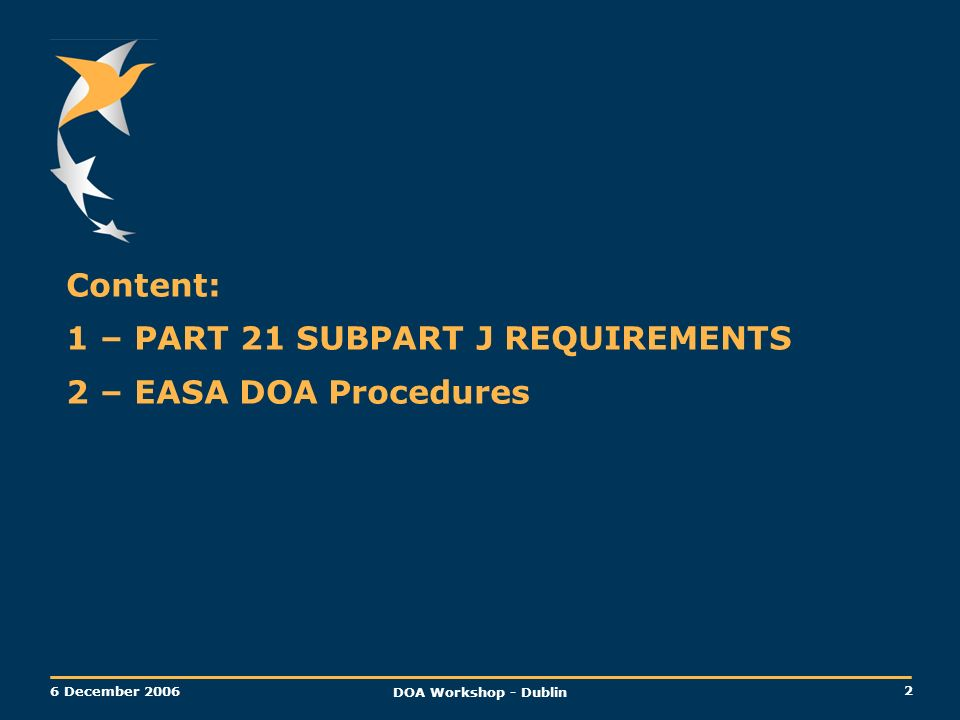 1 – PART 21 SUBPART J REQUIREMENTS 2 – EASA DOA Procedures
