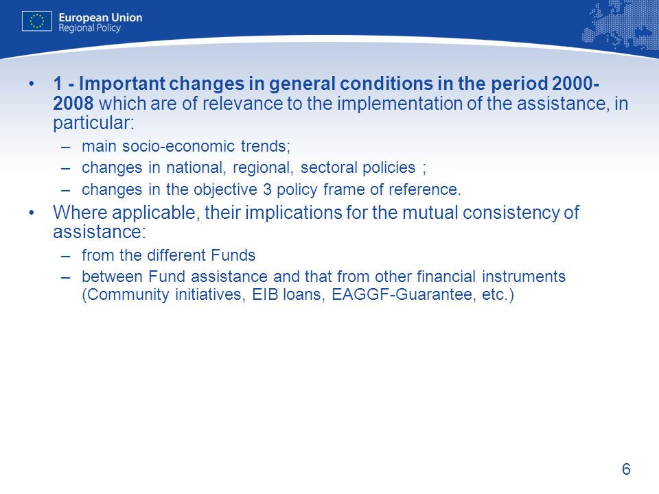 1 - Important changes in general conditions in the period 2000-2008 which are of relevance to the implementation of the assistance, in particular: