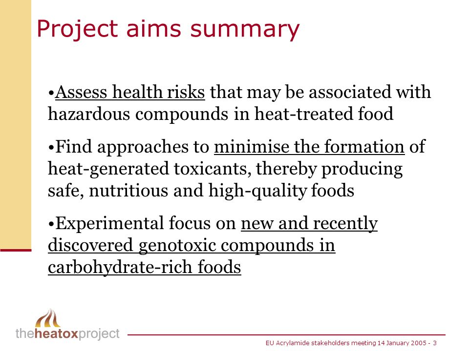 Project aims summary Assess health risks that may be associated with hazardous compounds in heat-treated food.
