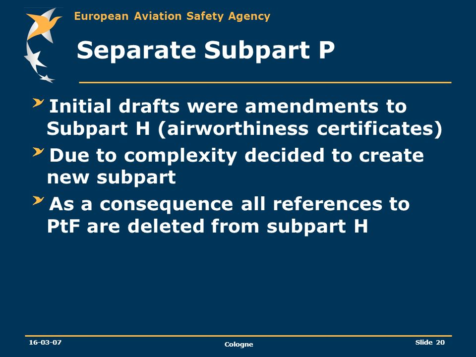 Separate Subpart P Initial drafts were amendments to Subpart H (airworthiness certificates) Due to complexity decided to create new subpart.