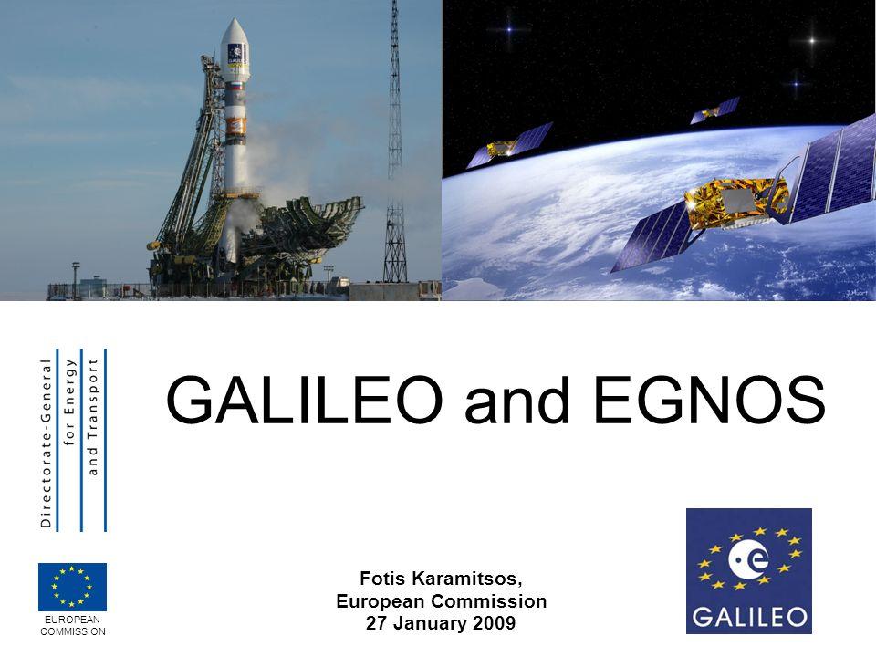 GALILEO and EGNOS Fotis Karamitsos, European Commission