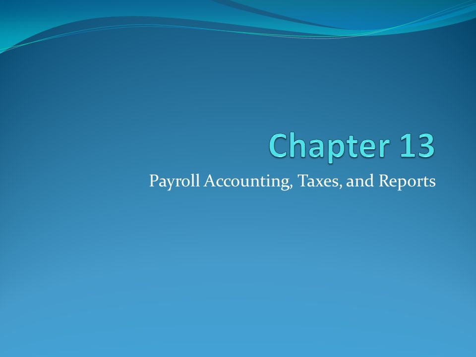 Payroll Accounting Taxes And Reports