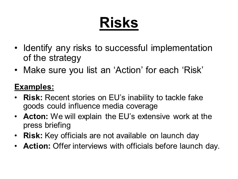 Risks Identify any risks to successful implementation of the strategy