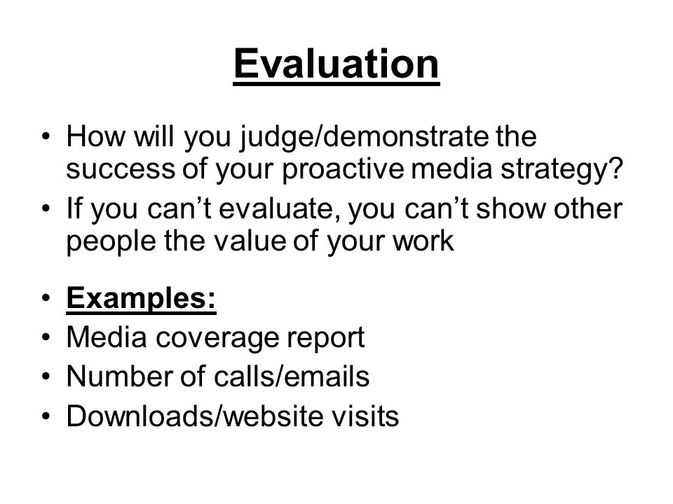 Evaluation How will you judge/demonstrate the success of your proactive media strategy