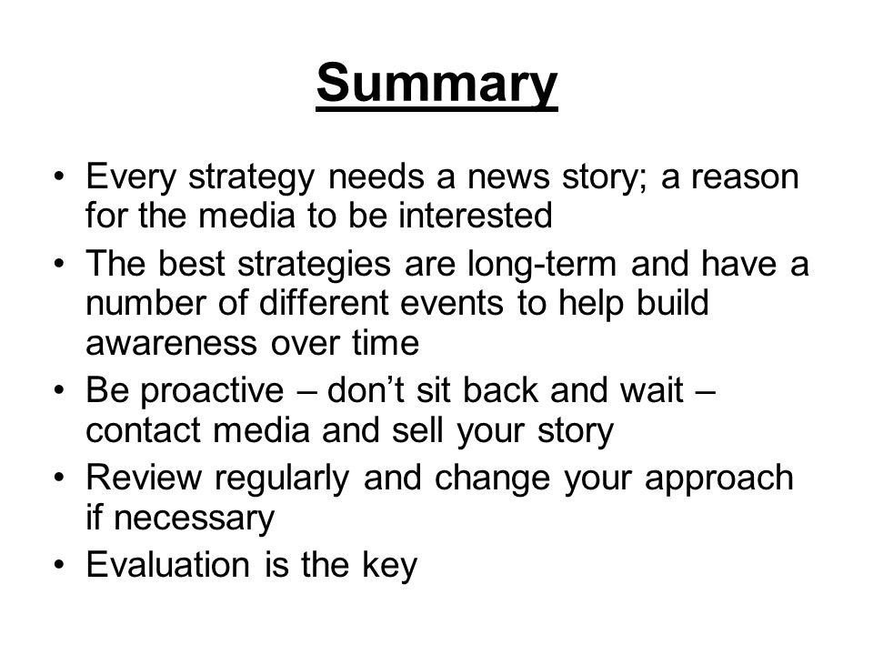 Summary Every strategy needs a news story; a reason for the media to be interested.